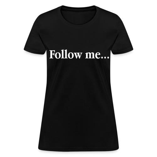 Follow Me... - Women's T-Shirt