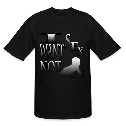 I want Sex Not Baby's - Men's Tall T-Shirt