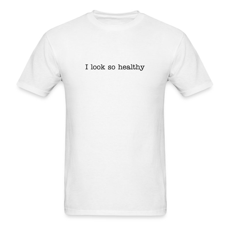 I look so healthy - Men's T-Shirt