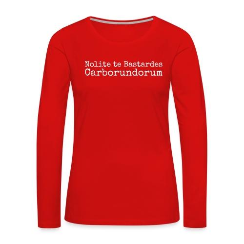 Nolite te Bastardes Carborundorum (Women) - Women's Premium Long Sleeve T-Shirt