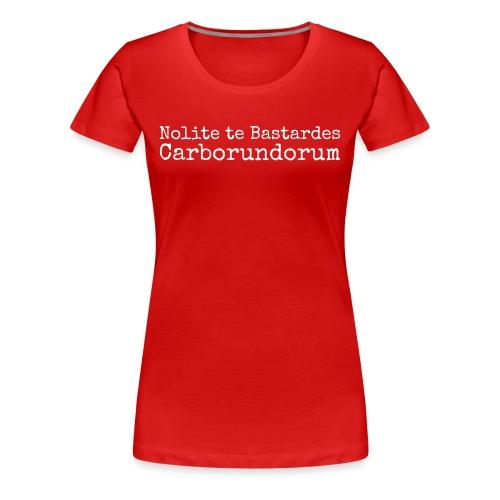 Nolite te Bastardes Carborundorum (Women) - Women's Premium T-Shirt