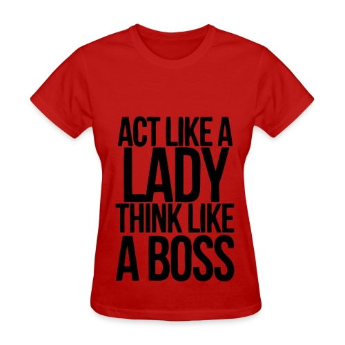 Women's Act Like A Lady Think a Boss T-Shirt - Women's T-Shirt