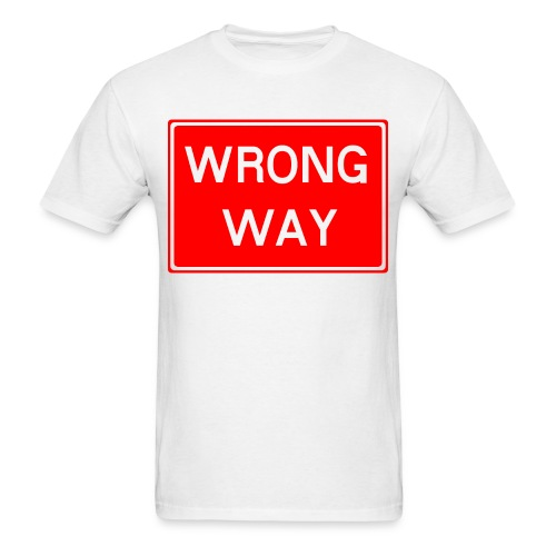 Wrong Way - Men's T-Shirt