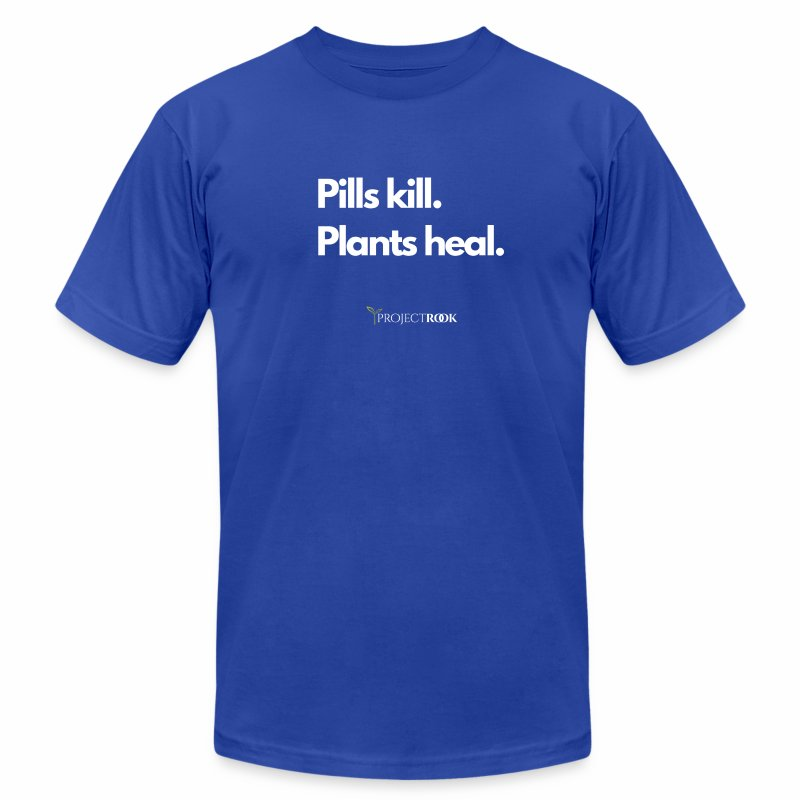 Pills Kill. Plants Heal. Tee - Men's T-Shirt by American Apparel