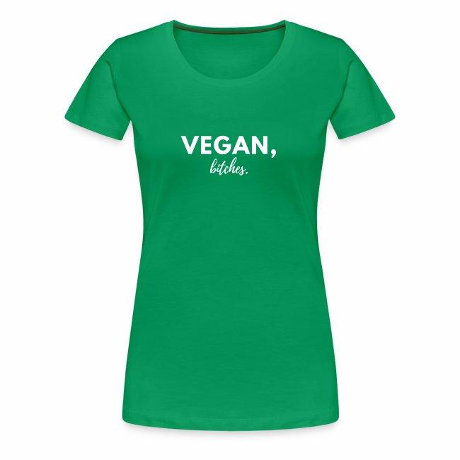 Ladies Vegan, bitches. Tee