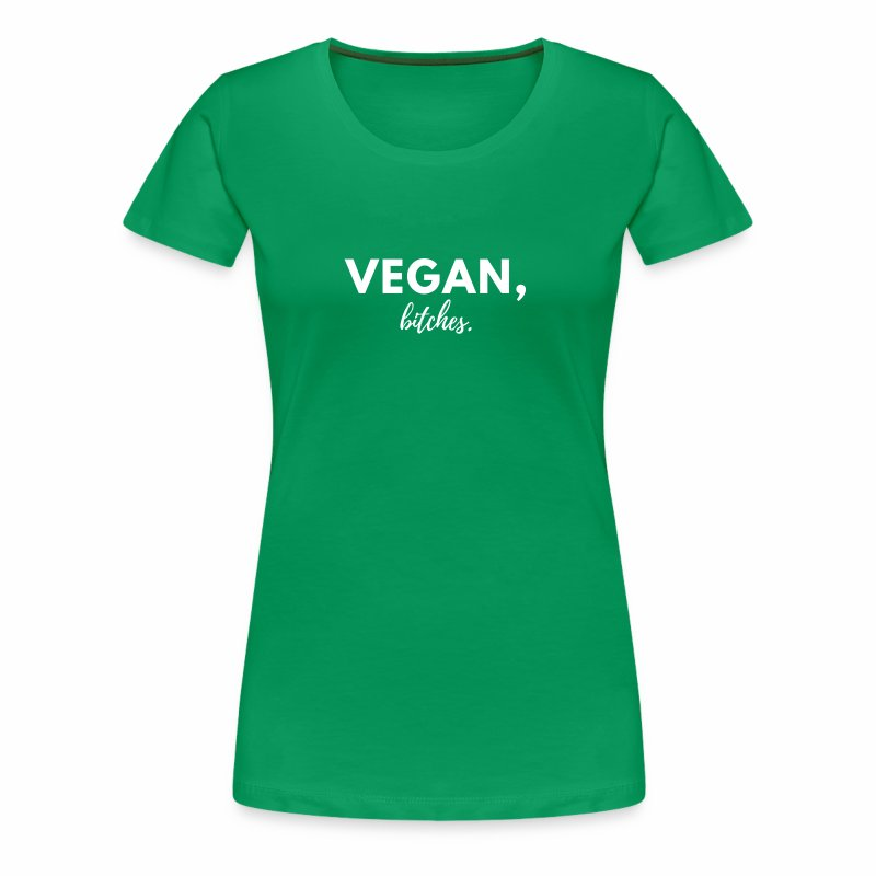 Ladies Vegan, bitches. Tee - Women's Premium T-Shirt