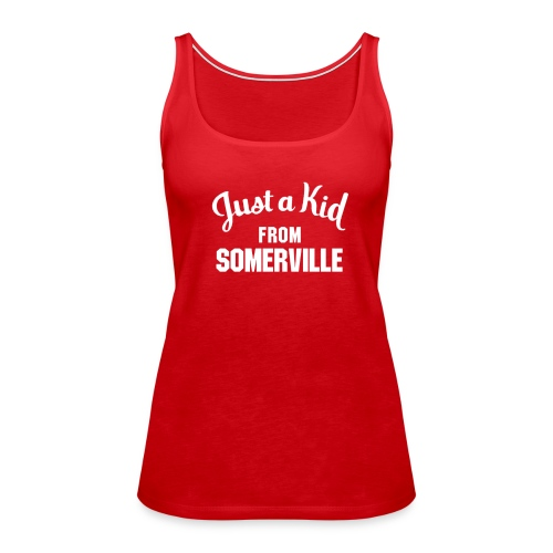 Just a Kid from Somerville - Ladies Tank - Women's Premium Tank Top