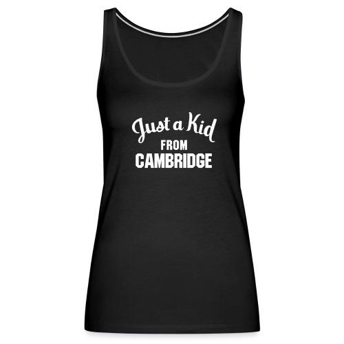 Just a Kid from Cambridge - Ladies Tank - Women's Premium Tank Top