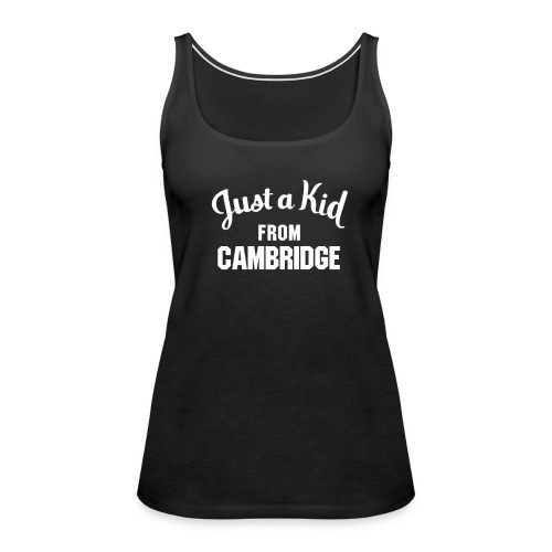 Just a Kid from Cambridge - Ladies Tank - Women's Premium Tank Top