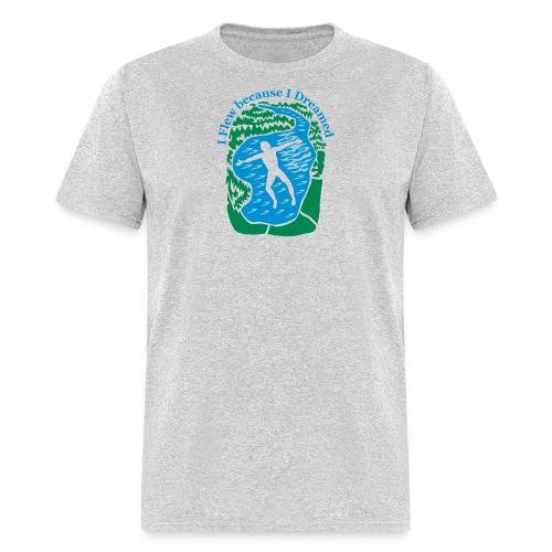 I Flew Because I Dreamed - Men's T-Shirt