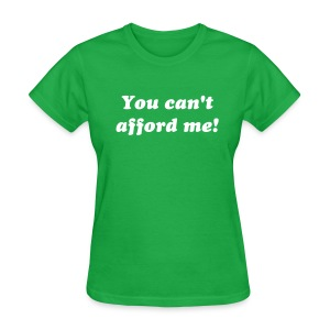 You can't afford me! tee shirt - Women's T-Shirt