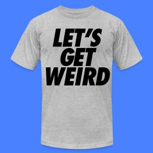Let's Get Weird T-Shirts - stayflyclothing.com - Men's T-Shirt by American Apparel