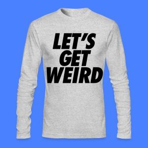 Let's Get Weird Shirts - stayflyclothing.com - Men's Long Sleeve T-Shirt by Next Level