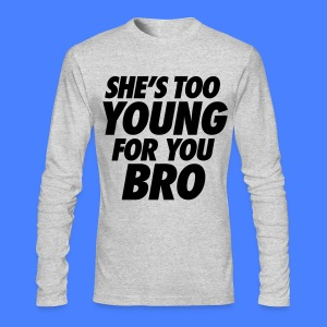 She's Too Young For You Bro - stayflyclothing.com - Men's Long Sleeve T-Shirt by Next Level