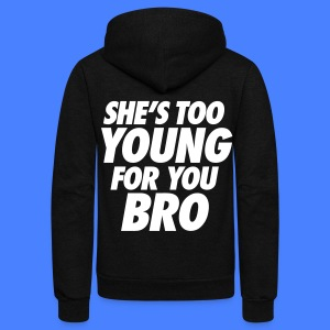 She's Too Young For You Bro - stayflyclothing.com - Unisex Fleece Zip Hoodie by American Apparel