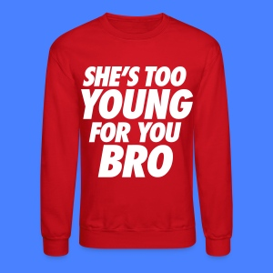 She's Too Young For You Bro - stayflyclothing.com - Crewneck Sweatshirt