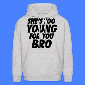 She's Too Young For You Bro - stayflyclothing.com - Men's Hoodie