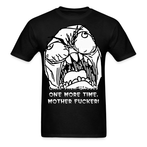 Call Them Gauges One More Time, Mother Fucker! - Men's T-Shirt