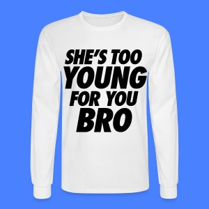 She's Too Young For You Bro - stayflyclothing.com - Men's Long Sleeve T-Shirt