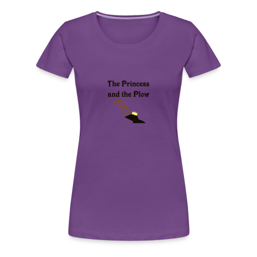 The Princess and the Plow Women's Shirt - Women's Premium T-Shirt