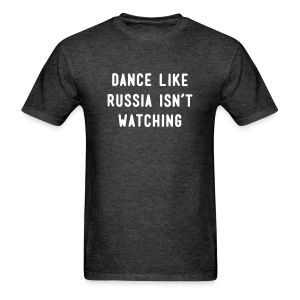 Dace like Russia isnt watching - Men's T-Shirt