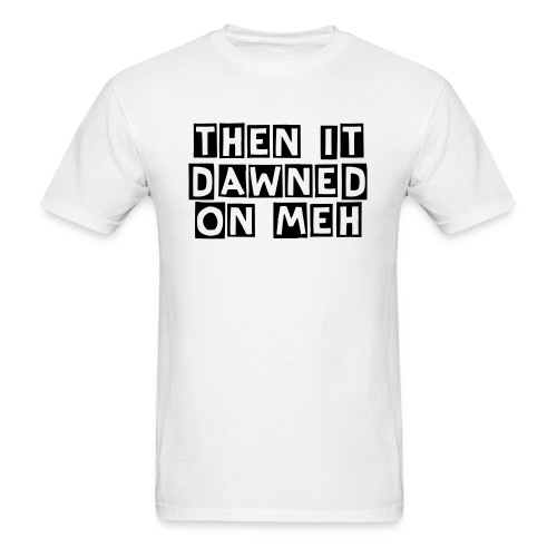 Men's Then It Dawned On Me T-Shirt - Men's T-Shirt