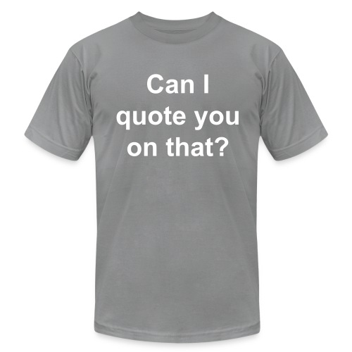 Can I Quote You On That? - Men's Fine Jersey T-Shirt