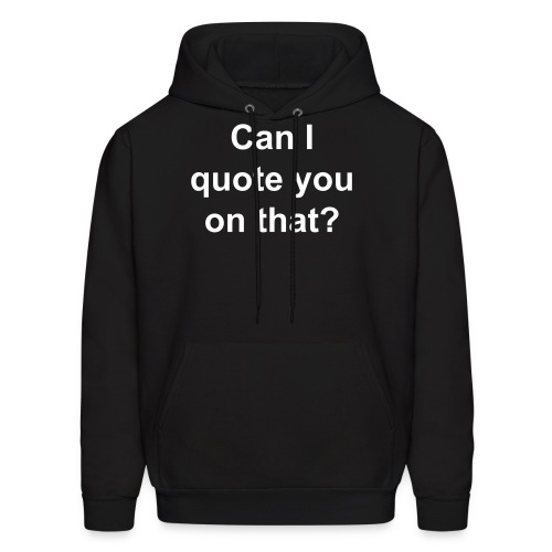 Can I Quote You On That? - Men's Hoodie
