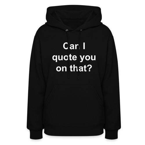 Can I Quote You On That? - Women's Hoodie