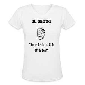 Dr. Lobotomy T-Shirt - Women's V-Neck T-Shirt