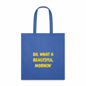 Oh What a Beautiful Mornin' Tote Bag - Tote Bag
