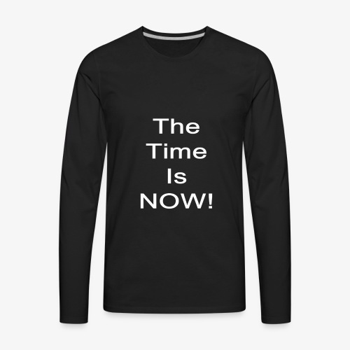The Time Is Now Long Sleeve Tee Men's - Men's Premium Long Sleeve T-Shirt