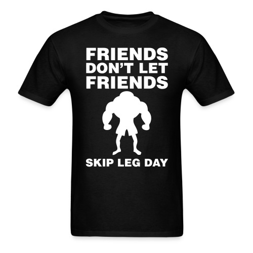 FRIENDS DON'T LET FRIENDS SKIP LEG DAY - Men's T-Shirt