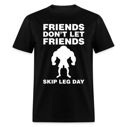 FRIENDS DON'T LET FRIENDS SKIP LEG DAY - Men's T-Shirt
