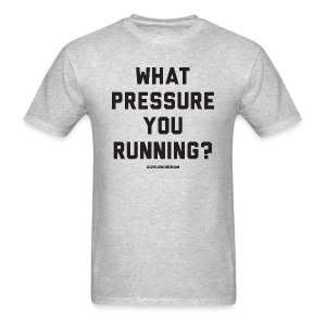 What Pressure You Running? - Men's T-Shirt