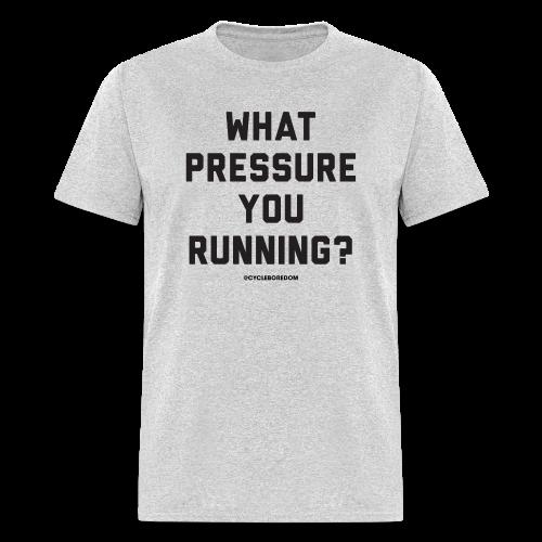 What Pressure You Running? - Men's T-Shirt