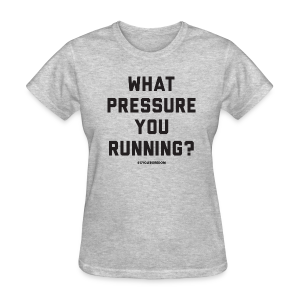 What Pressure You Running? - Women's T-Shirt