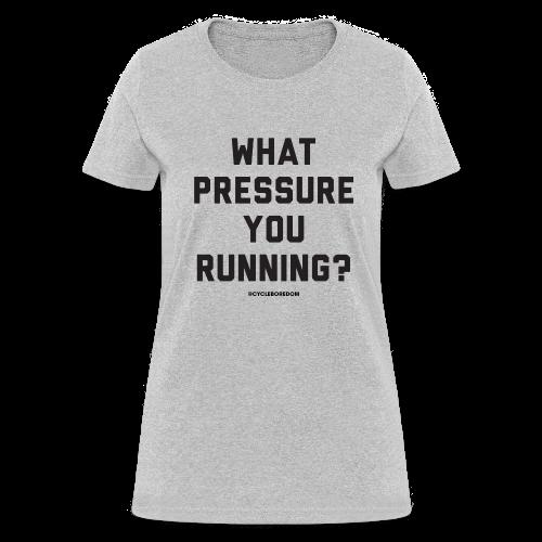 What Pressure You Running? - Women's T-Shirt