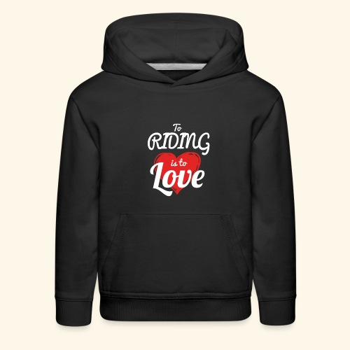 To Riding is to Love Hoodies For Kids - Kids' Premium Hoodie