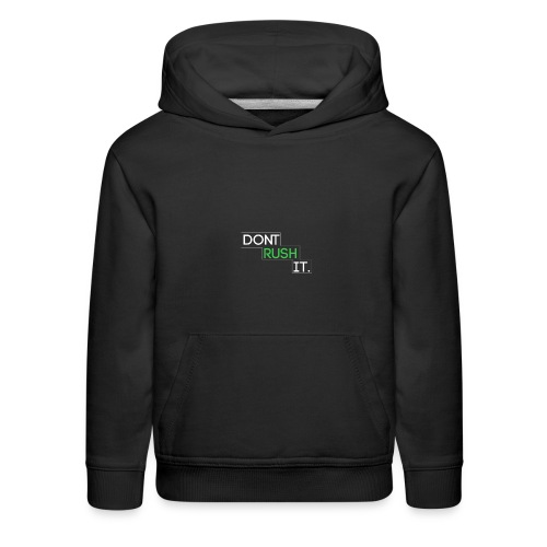 """Don't Rush it"" T-Shirt Logo - Kids' Premium Hoodie"