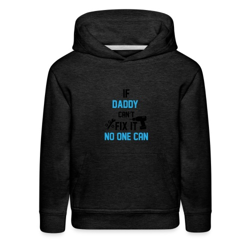 If Daddy Can't Fix It No One Can - Kids' Premium Hoodie