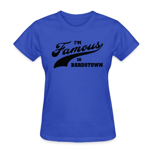 I'm Famous in Bardstown - Women's Teal - Women's T-Shirt