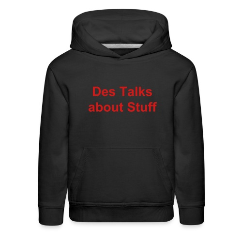 Des Talks about Stuff kids hoodie - Kids' Premium Hoodie