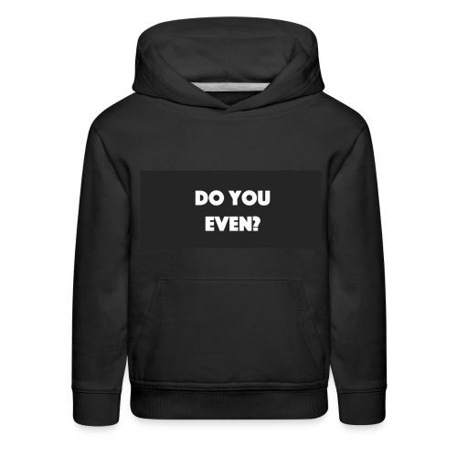 Do you even? Hoodie (kids) - Kids' Premium Hoodie