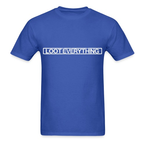 Loot Everything - Men's T-Shirt
