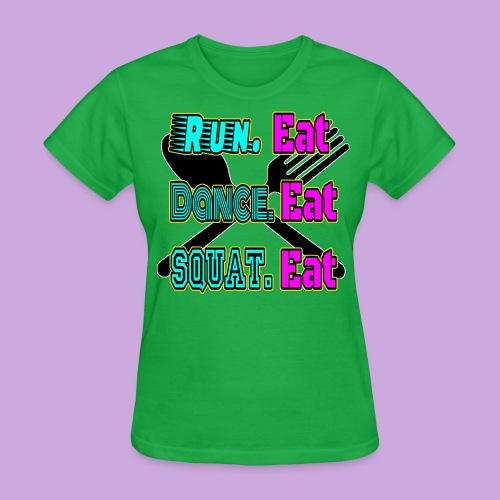 Run Eat, Dance Eat Squat Eat T-shirt - Women's T-Shirt