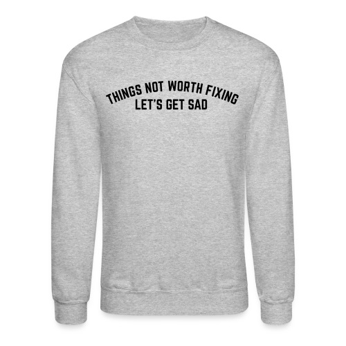 Let's Get Sad Crewneck (Gray) - Crewneck Sweatshirt