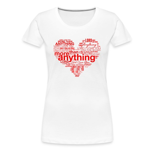 More Than Anything - Women's Premium T-Shirt