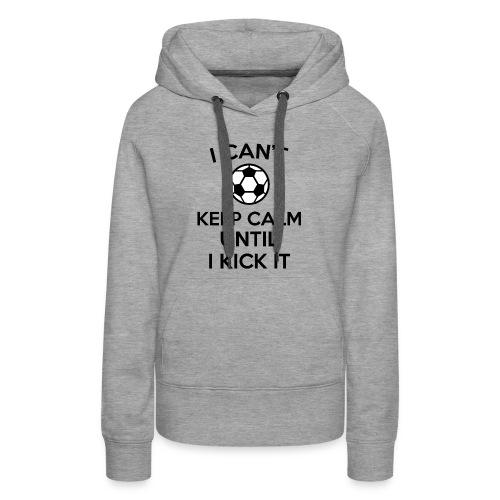i can't keep calm soccer ball funny jokes hoodie - Women's Premium Hoodie