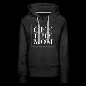 Off Duty Mom Hoodie (Black/White) - Women's Premium Hoodie